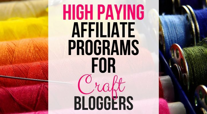 High Paying Affiliate Programs For Craft Bloggers